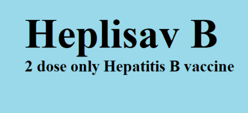 Heplisav B a 2 dose only Hepatitis B vaccine